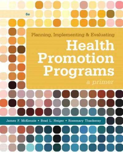 Planning, Implementing, and Evaluating Health Promotion Programs: A Primer (Paperback)