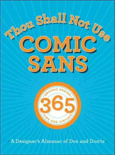 Thou Shall Not Use Comic Sans: 365 Graphic Design Sins and Virtues: a Designer's Almanac of Dos and Don'ts (Hardcover)