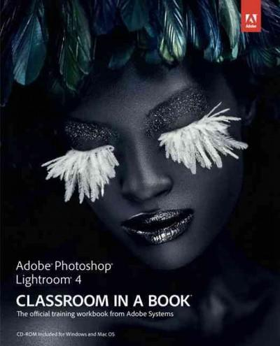 Adobe Photoshop Lightroom 4: The Official Training Workbook from Adobe Systems