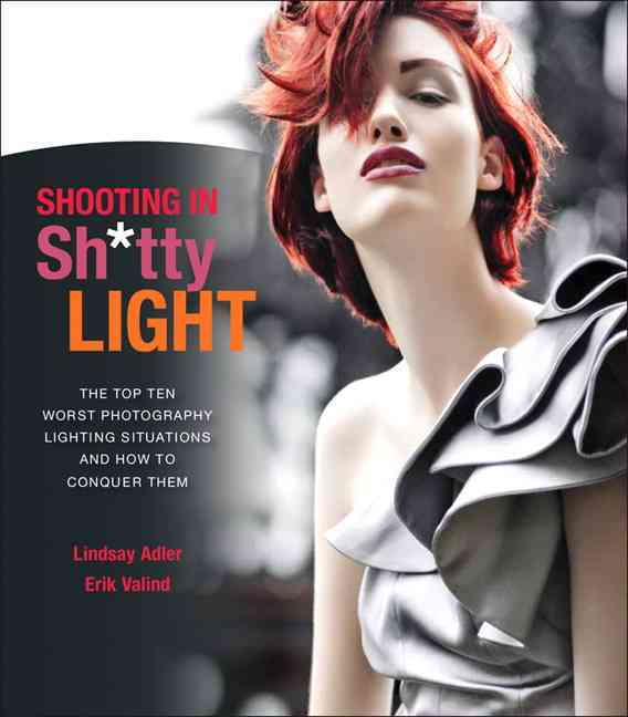 Shooting in Sh*tty Light: The Top Ten Worst Photography Lighting Situations and How to Conquer Them (Paperback)