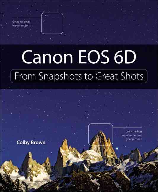 Canon Eos 6d: From Snapshots to Great Shots (Paperback)