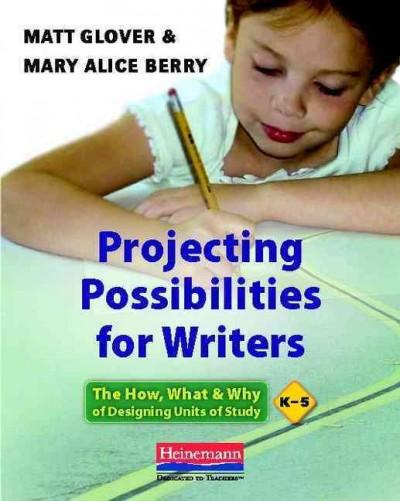 Projecting Possibilities for Writers: The How, What & Why of Designing Units of Study, K-5 (Paperback)