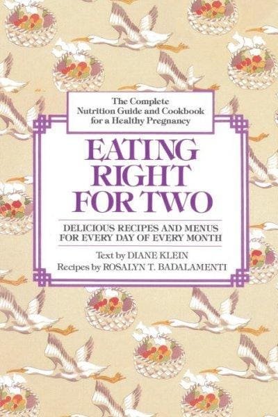 Eating Right for Two: The Complete Nutrition Guide and Cookbook for a Healthy Pregnancy (Paperback)