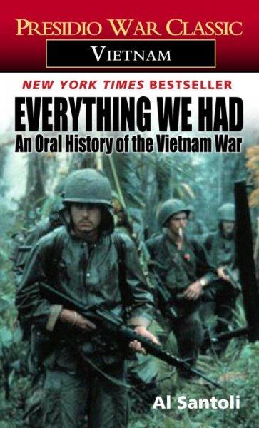 Everything We Had: An Oral History of the Vietnam War by Thirty-Three American Soldiers Who Fought It (Paperback)