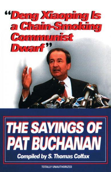 Deng Xiaoping Is a Chain-smoking Communist Dwarf: The Sayings of Pat Buchanan (Paperback)