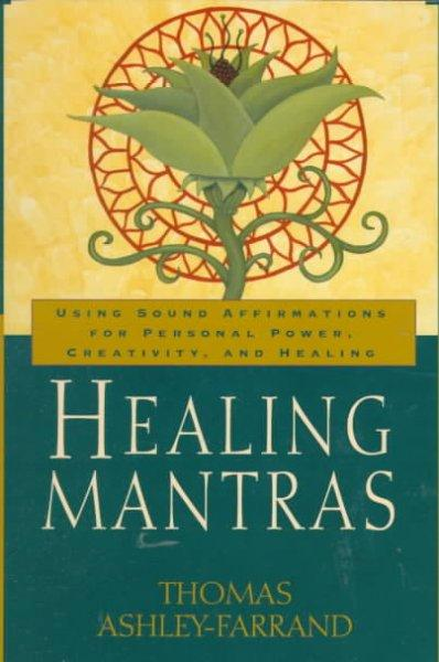Healing Mantras: Using Sound Affirmations for Personal Power, Creativity, and Healing (Paperback)