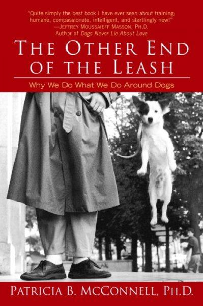 The Other End of the Leash: Why We Do What We Do Around Dogs (Paperback)