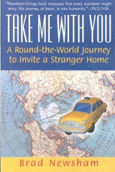 Take Me With You: A Round-the-world Journey to Invite a Stranger Home (Paperback)