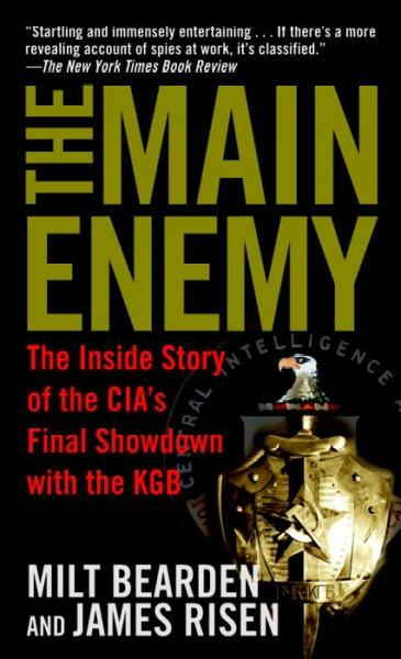 The Main Enemy: The Inside Story Of The Cia's Final Showdown With The Kgb (Paperback)