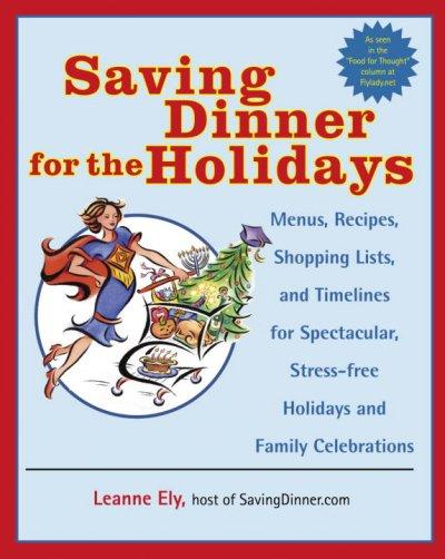 Saving Dinner For The Holidays: Menus, Recipes, Shopping Lists, And Timelines For Spectacular, Stress-freeholiday... (Paperback)