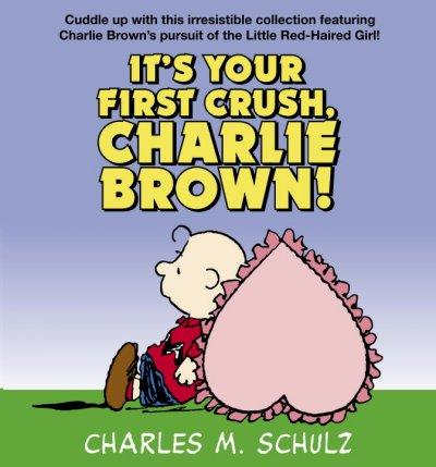It's Your First Crush, Charlie Brown! (Paperback)
