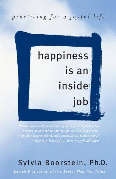 Happiness Is an Inside Job: Practicing for a Joyful Life (Paperback)