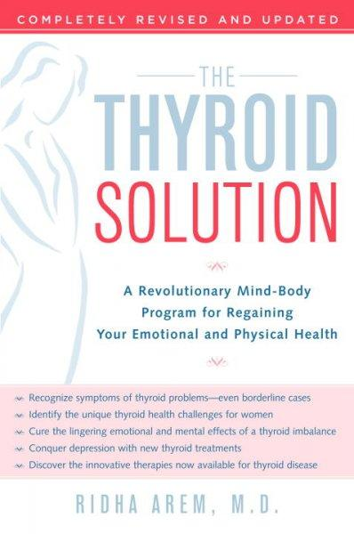 The Thyroid Solution: A Revolutionary Mind-Body Program for Regaining Your Emotional and Physical Health (Paperback)