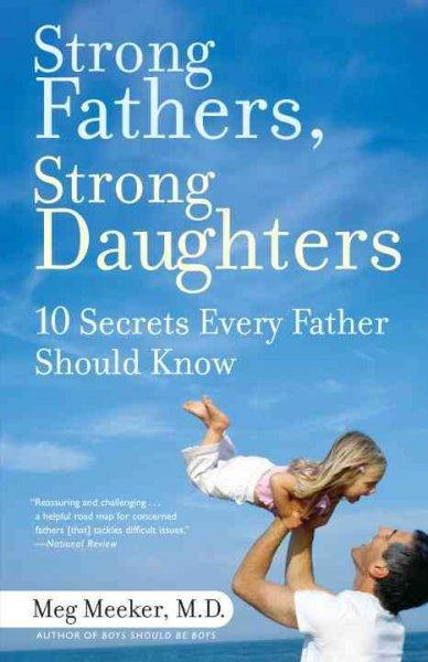 Strong Fathers, Strong Daughters: 10 Secrets Every Father Should Know (Paperback) - Thumbnail 0