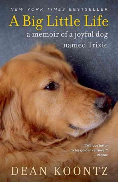 A Big Little Life: A Memoir of a Joyful Dog Named Trixie (Paperback)