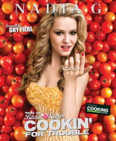 Nadia G's Bitchin' Kitchen Cookin' For Trouble (Paperback)