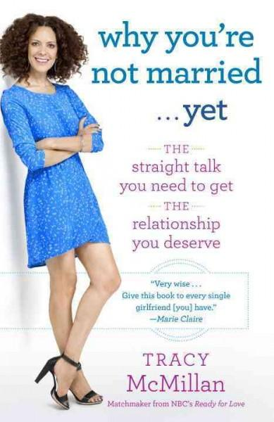 Why You're Not Married...Yet: The Straight Talk You Need to Get the Relationship You Deserve (Paperback)
