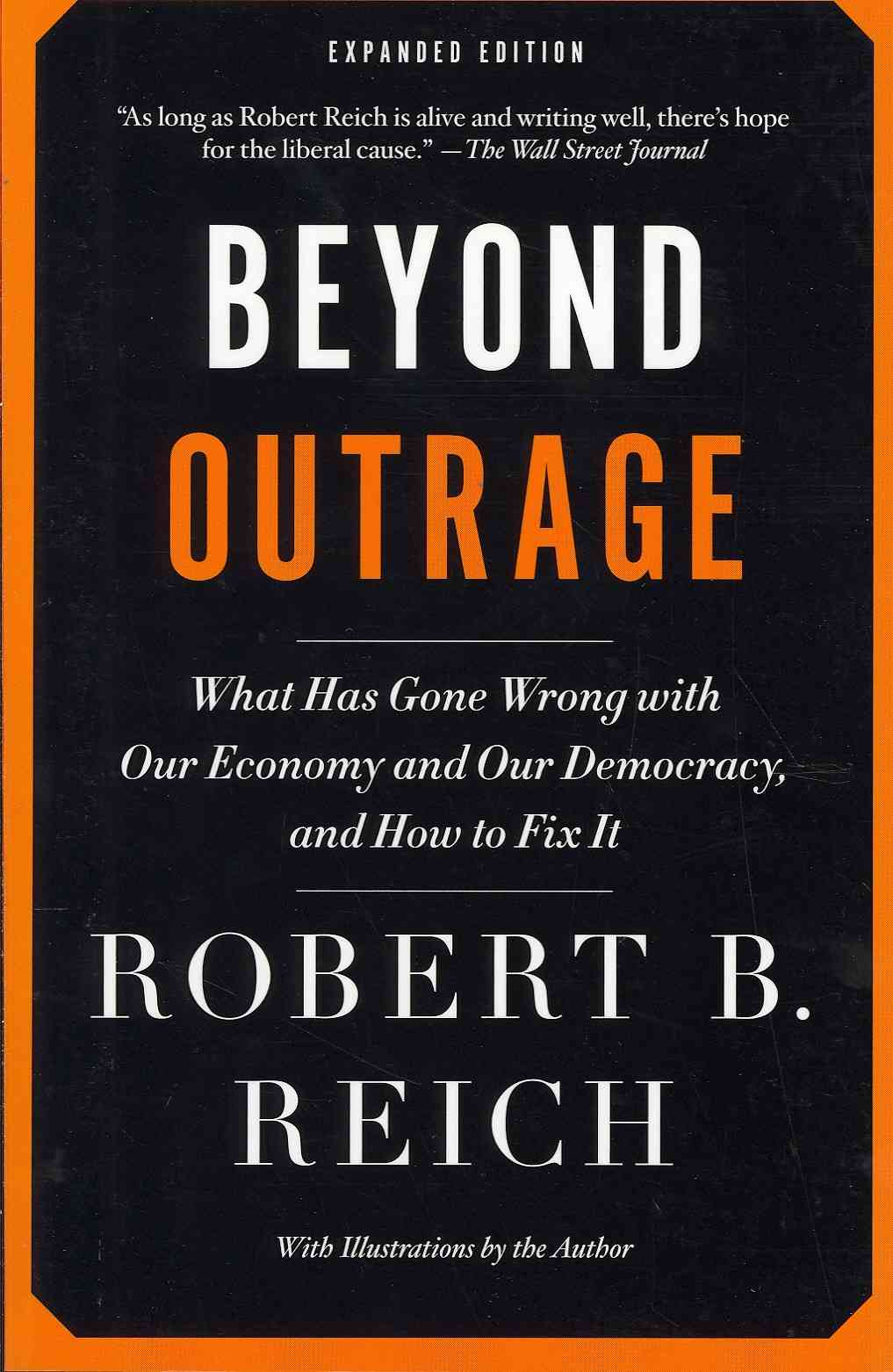 Beyond Outrage: What Has Gone Wrong With Our Economy and Our Democracy, and How to Fix It (Paperback)