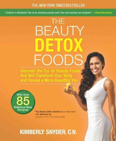 The Beauty Detox Foods: Discover the Top 50 Beauty Foods That Will Transform Your Body and Reveal a More Beautifu... (Paperback)