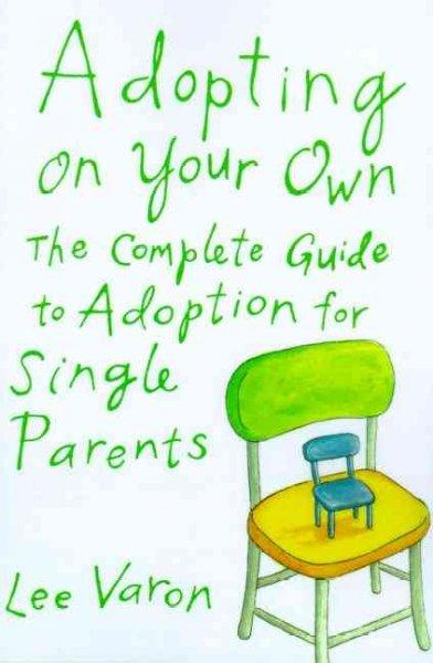 Adopting on Your Own: The Complete Guide to Adoption for Single Parents (Paperback)