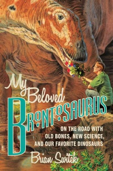 My Beloved Brontosaurus: On the Road With Old Bones, New Science, and Our Favorite Dinosaurs (Hardcover)
