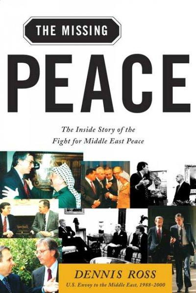 The Missing Peace: The Inside Story Of The Fight For Middle East Peace (Paperback)