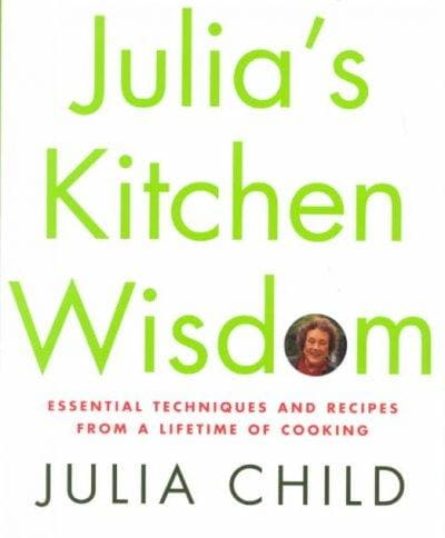 Julia's Kitchen Wisdom: Essential Techniques and Recipes from a Lifetime of Cooking (Hardcover)