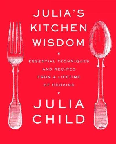 Julia's Kitchen Wisdom: Essential Techniques and Recipes from a Lifetime of Cooking (Paperback)