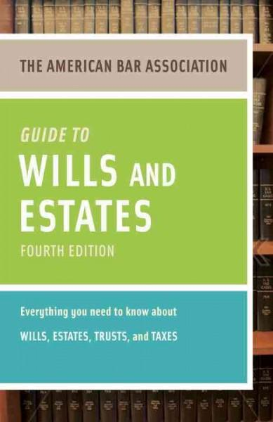 The American Bar Association Guide to Wills & Estates: Everything You Need to Know About Wills, Estates, Trusts, ... (Paperback)