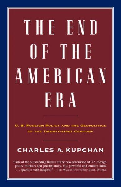 The End of the American Era: U.S. Foreign Policy and the Geopolitics of the Ytwenty-First Century (Paperback)