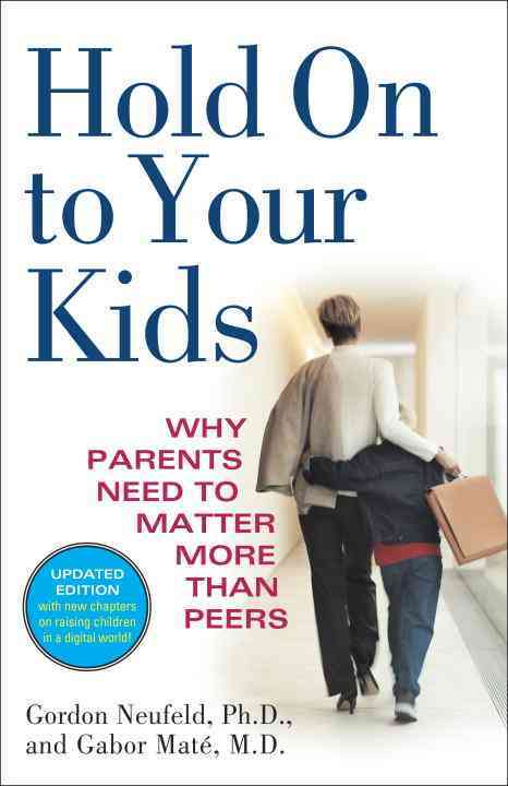 Hold on to Your Kids: Why Parents Need to Matter More Than Peers (Paperback)