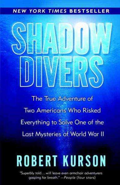Shadow Divers: The True Adventure of Two Americans Who Risked Everything to Solve One of the Last Mysteries of Wo... (Paperback)