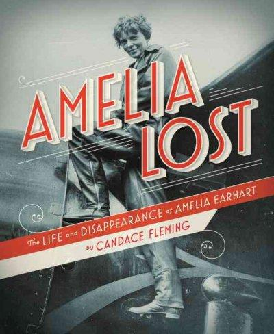 Amelia Lost: The Life and Disappearance of Amelia Earhart (Hardcover)