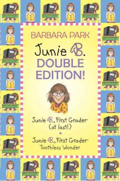 A Junie B. Double Edition!: Junie B., First Grader at Last!/ Junie B., First Grader: Toothless Wonder (Hardcover)