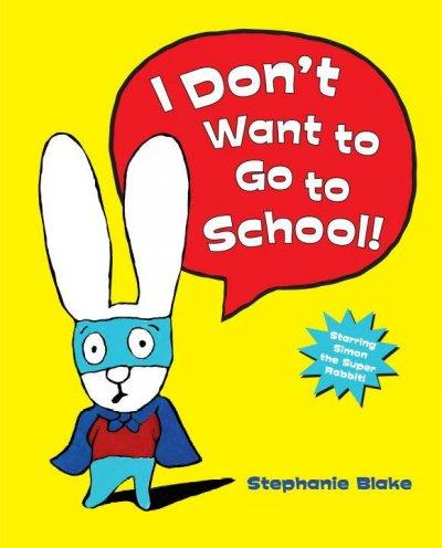 I Don't Want to Go to School! (Hardcover)