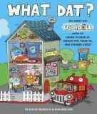 What Dat?: The Great Big Ugly Book of Things to Look At, Search For, Point To, and Wonder About (Hardcover)