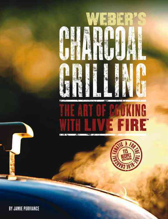Weber's Charcoal Grilling: The Art of Cooking With Live Fire (Paperback)