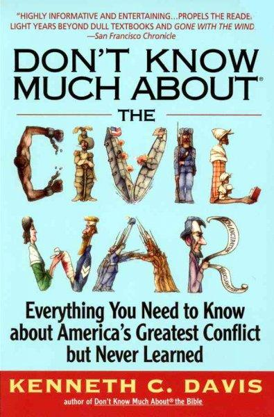 Don't Know Much About the Civil War: Everything You Need to Know About America's Greatest Conflict but Never Learned (Paperback)