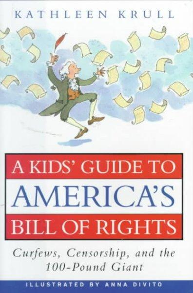 A Kid's Guide to America's Bill of Rights: Curfews, Censorship, and the 100-Pound Giant (Hardcover)