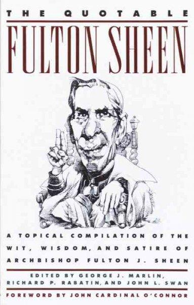 The Quotable Fulton Sheen: A Topical Compilation of the Wit, Wisdom, and Satire of Archbishop Fulton J. Sheen (Paperback)