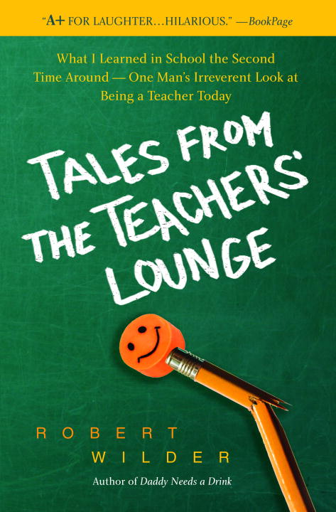 Tales from the Teachers' Lounge: What I Learned in School the Second Time Around--One Man's Irreverent Look at Be... (Paperback)