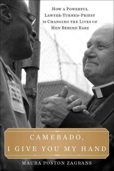Camerado, I Give You My Hand: How a Powerful Lawyer-Turned-Priest Is Changing the Lives of Men Behind Bars (Hardcover)