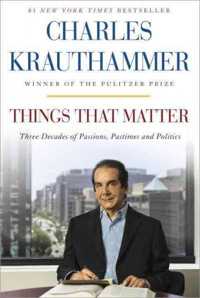 Things That Matter: Three Decades of Passions, Pastimes and Politics (Hardcover)
