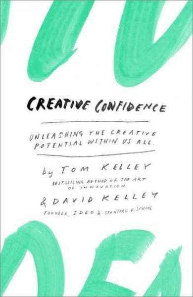 Creative Confidence: Unleashing the Creative Potential Within Us All (Hardcover)
