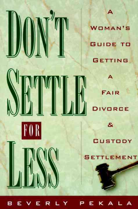 Don't Settle for Less: A Woman's Guide to Getting a Fair Divorce and Custody Settlement (Paperback)