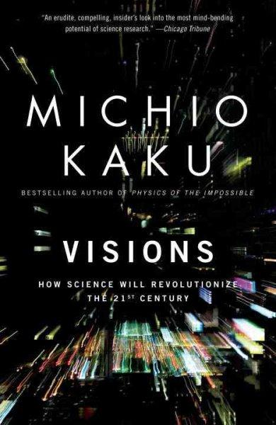Visions: How Science Will Revolutionize the 21st Century (Paperback)