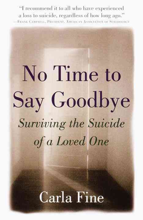 No Time to Say Goodbye: Surviving the Suicide of a Loved One (Paperback)