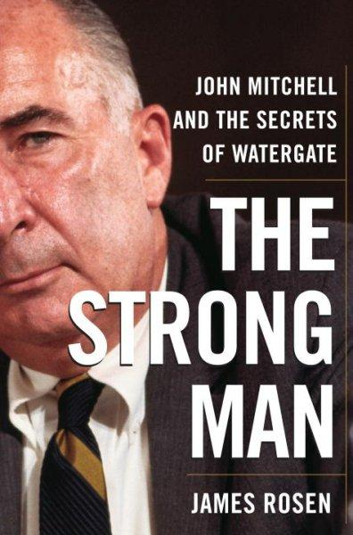 The Strong Man: John Mitchell and the Secrets of Watergate (Hardcover)