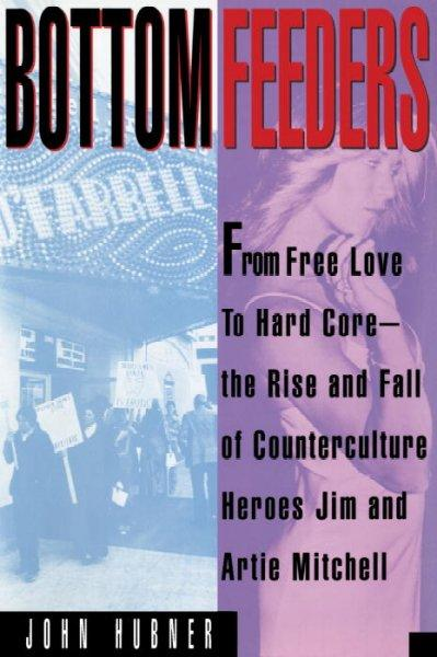 Bottom Feeders: From Free Love to Hard Core (Paperback)