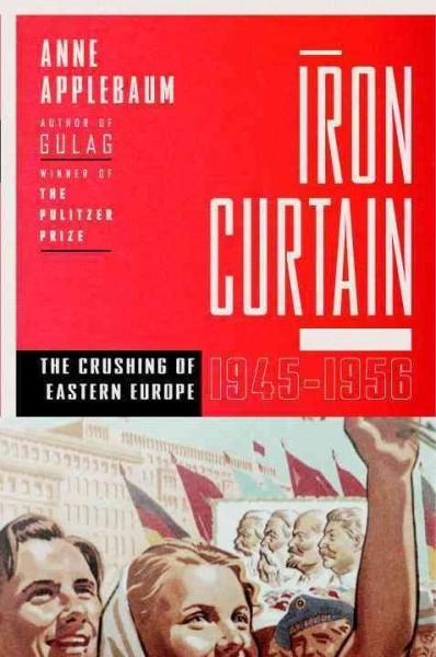 Iron Curtain: The Crushing of Eastern Europe, 1944-1956 (Hardcover)